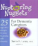 Click here for more information about Nurturing Nuggets For Dementia Caregivers-25 Supportive Strategies in Caring for Persons with Dementia