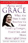 Aging with Grace-What the Nun Study Teaches Us About Leading Longer, Healthier, and More Meaningful Lives