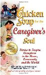Click here for more information about Chicken Soup for the Caregiver's Soul-Stories to Inspire Caregivers in the Home, the Community and the World