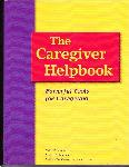 Click here for more information about The Caregiver Helpbook-Powerful Tools for Caregiving