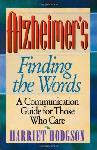 Click here for more information about Alzheimer's Finding the Words-A Communication Guide for Those Who Care