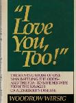 Click here for more information about I Love You, Too! The Moving Story of One Man Battling the Odds & the FDA to Save His Wife From  the Ravages of Alzheimer's Disease