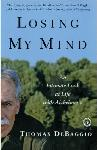 Click here for more information about Losing My Mind-An Intimate Look at Life with Alzheimer's